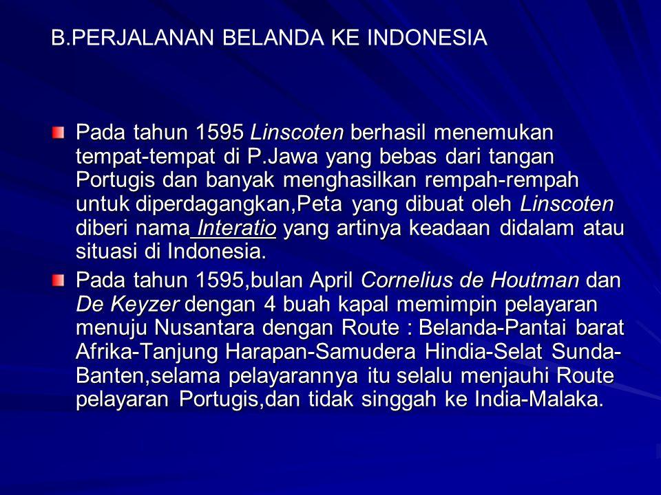 B.PERJALANAN BELANDA KE INDONESIA Pada tahun 1595 Linscoten berhasil menemukan tempat-tempat di P.Jawa yang bebas dari tangan Portugis dan banyak meng