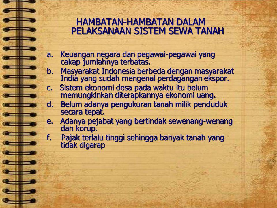 HAMBATAN-HAMBATAN DALAM PELAKSANAAN SISTEM SEWA TANAH a. Keuangan negara dan pegawai-pegawai yang cakap jumlahnya terbatas. b. Masyarakat Indonesia be