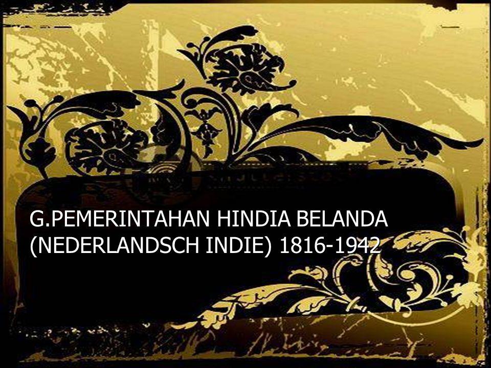 G.PEMERINTAHAN HINDIA BELANDA (NEDERLANDSCH INDIE) 1816-1942