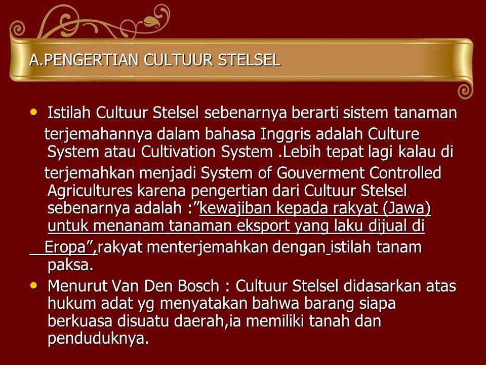 A.PENGERTIAN CULTUUR STELSEL •I•I•I•Istilah Cultuur Stelsel sebenarnya berarti sistem tanaman terjemahannya dalam bahasa Inggris adalah Culture System