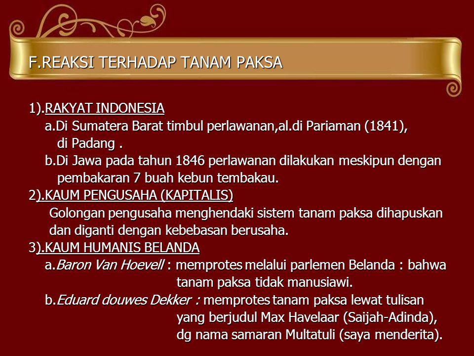 F.REAKSI TERHADAP TANAM PAKSA 1).RAKYAT INDONESIA a.Di Sumatera Barat timbul perlawanan,al.di Pariaman (1841), a.Di Sumatera Barat timbul perlawanan,a