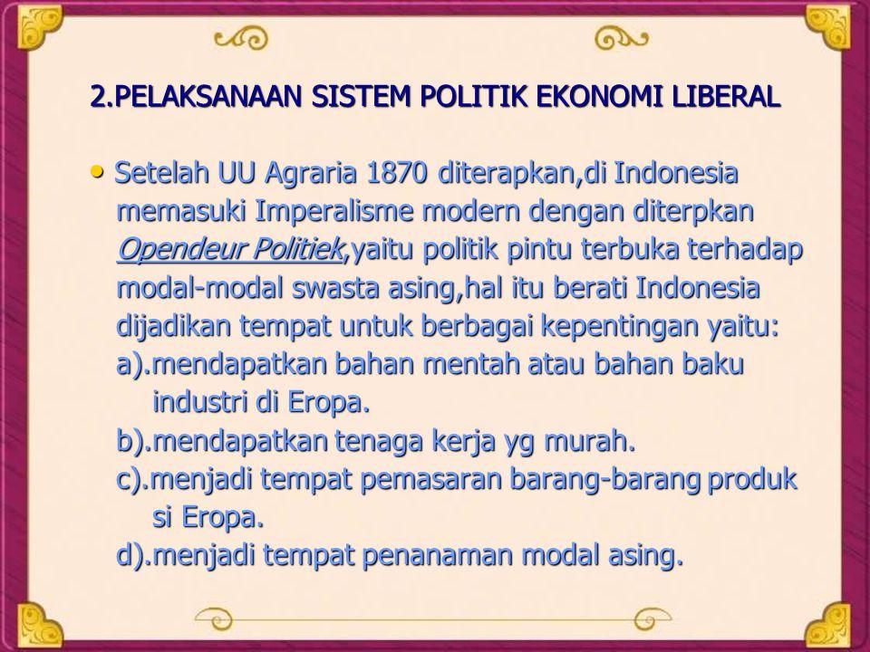 2.PELAKSANAAN SISTEM POLITIK EKONOMI LIBERAL • S• S• S• Setelah UU Agraria 1870 diterapkan,di Indonesia memasuki Imperalisme modern dengan diterpkan O