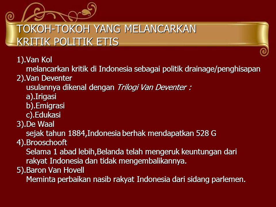 TOKOH-TOKOH YANG MELANCARKAN KRITIK POLITIK ETIS 1).Van Kol melancarkan kritik di Indonesia sebagai politik drainage/penghisapan melancarkan kritik di