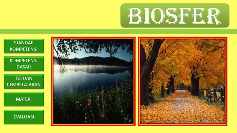 STANDAR KOMPETENSI KOMPETENSI DASAR TUJUAN PEMBELAJARAN MATERI EVALUASI Memahami biosfer dan persebaran flora dan fauna di dunia.