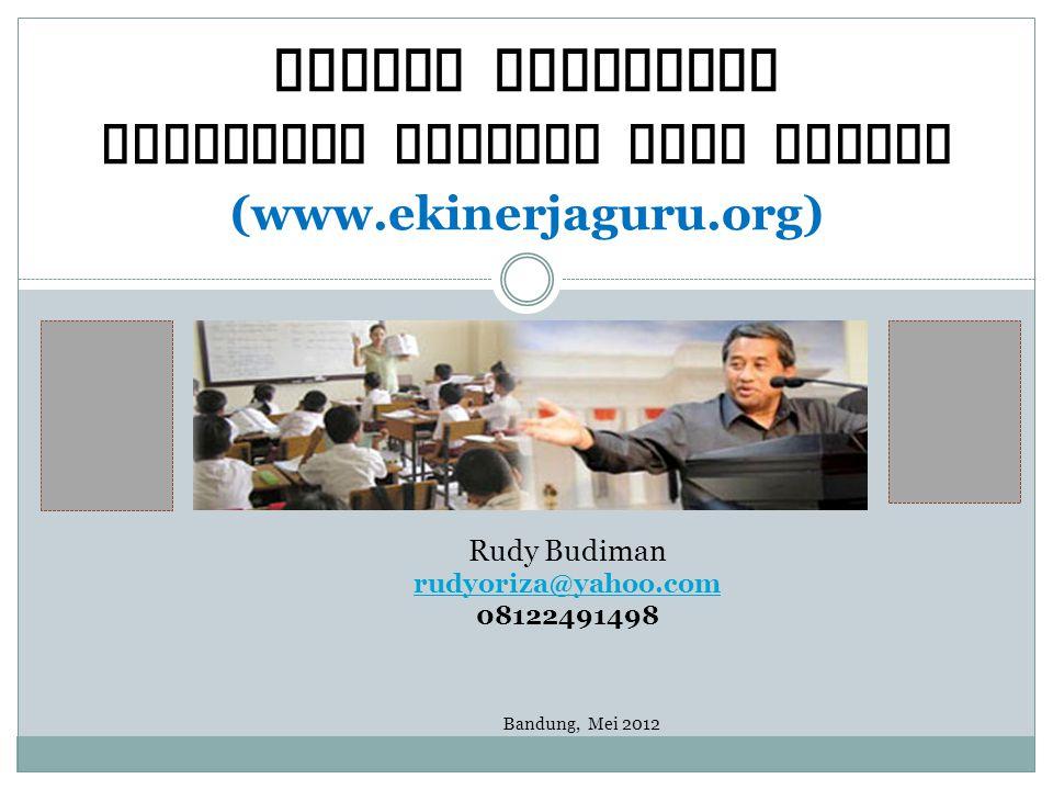 Sistem Pelaporan Penilaian Kinerja Guru Online (www.ekinerjaguru.org) Rudy Budiman rudyoriza@yahoo.com 08122491498 Bandung, Mei 2012