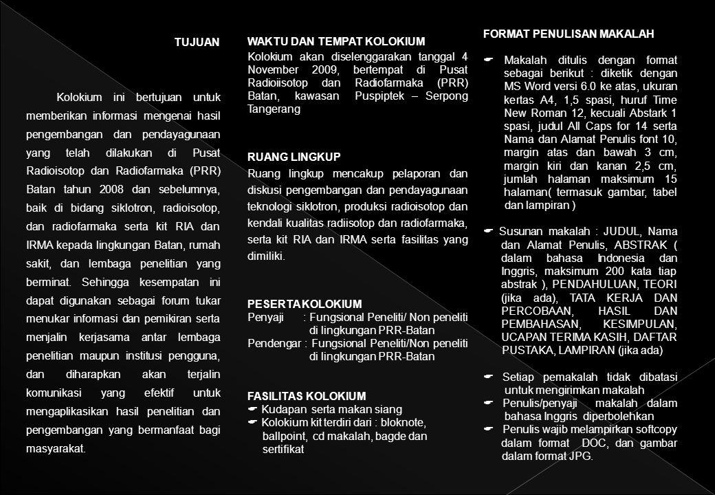 WAKTU DAN TEMPAT KOLOKIUM Kolokium akan diselenggarakan tanggal 4 November 2009, bertempat di Pusat Radioiisotop dan Radiofarmaka (PRR) Batan, kawasan