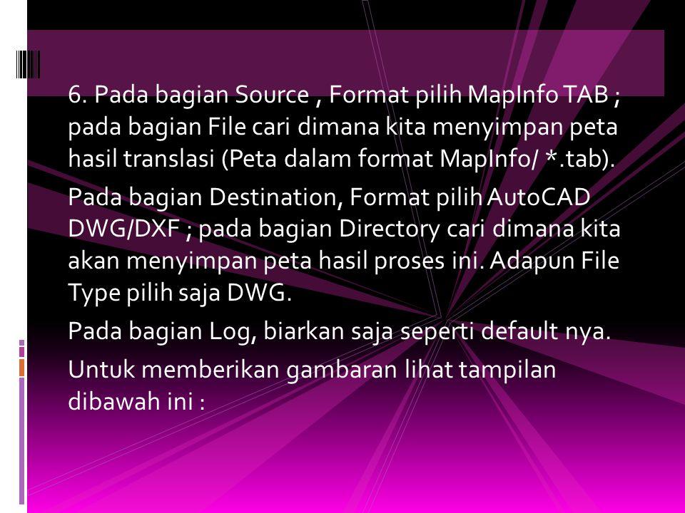 5. Langkah selanjutnya adalah merubah peta hasil translasi tadi (format MapInfo / *.TAB) menjadi format AutoCad / *.CAD. Adapun langkah-langkahnya sam