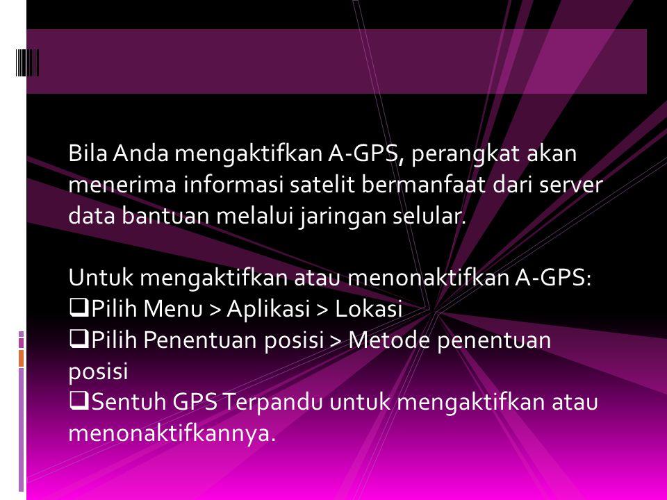 Bila Anda mengaktifkan A-GPS, perangkat akan menerima informasi satelit bermanfaat dari server data bantuan melalui jaringan selular.