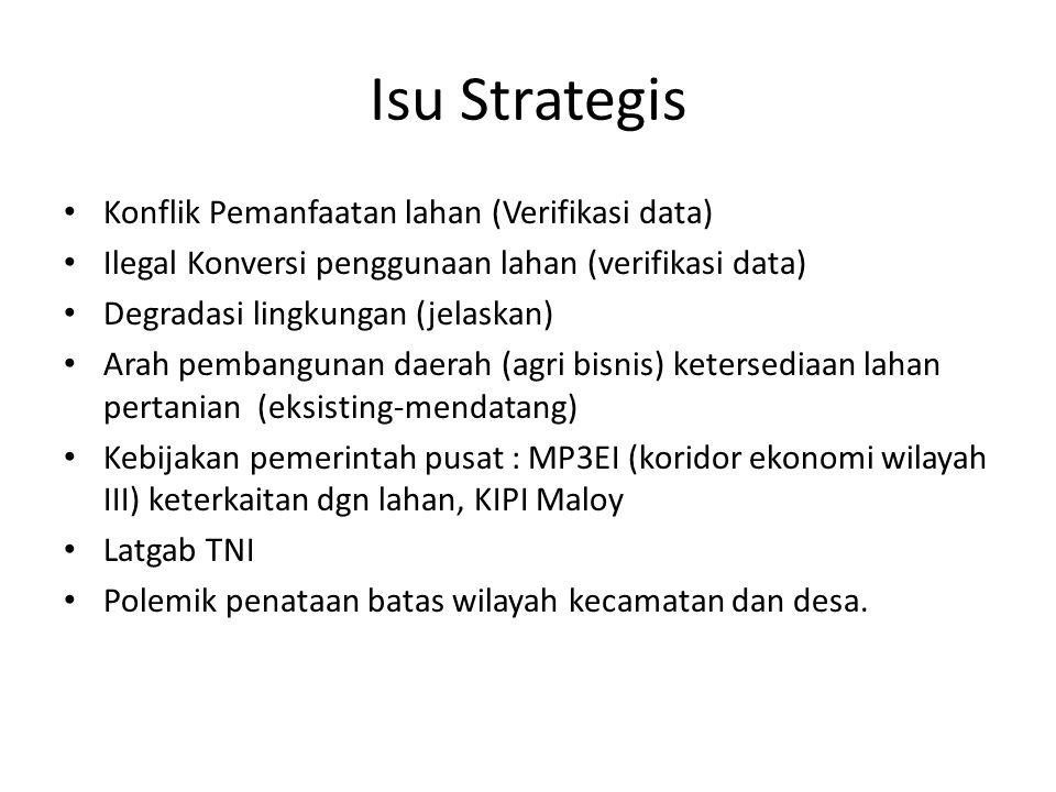 Isu Strategis • Konflik Pemanfaatan lahan (Verifikasi data) • Ilegal Konversi penggunaan lahan (verifikasi data) • Degradasi lingkungan (jelaskan) • A