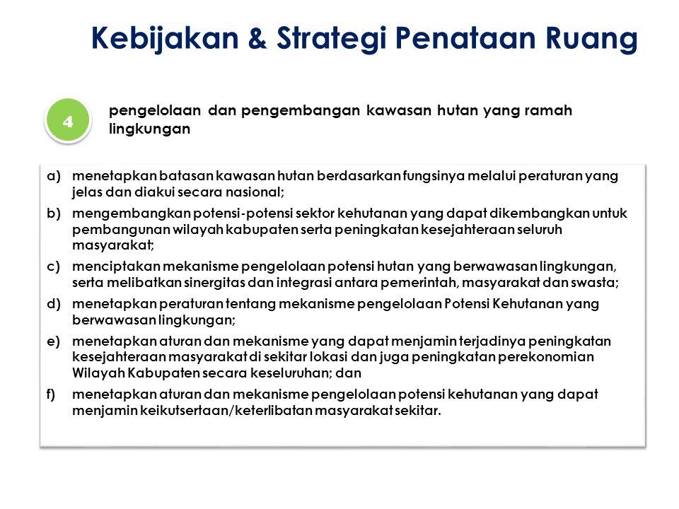 Kebijakan & Strategi Penataan Ruang 4 4 pengelolaan dan pengembangan kawasan hutan yang ramah lingkungan a)menetapkan batasan kawasan hutan berdasarka
