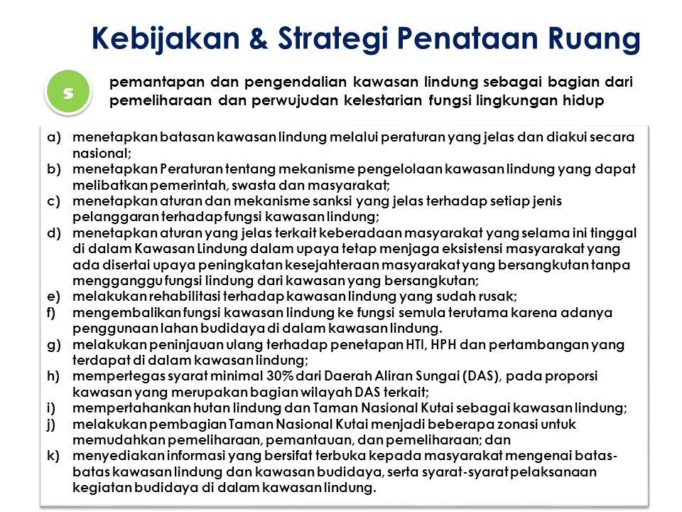 Kebijakan & Strategi Penataan Ruang 5 5 pemantapan dan pengendalian kawasan lindung sebagai bagian dari pemeliharaan dan perwujudan kelestarian fungsi
