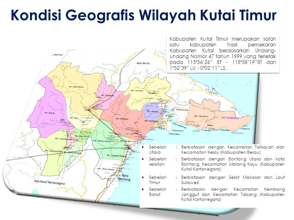 Kondisi Geografis Wilayah Kutai Timur  Sebelah Utara :Berbatasan dengan Kecamatan Talisayan dan Kecamatan Kelay (Kabupaten Berau)  Sebelah selatan :