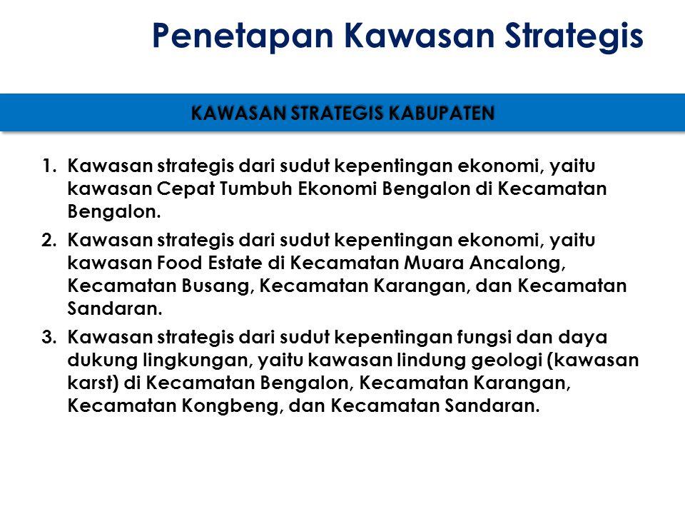 Penetapan Kawasan Strategis KAWASAN STRATEGIS KABUPATEN 1.Kawasan strategis dari sudut kepentingan ekonomi, yaitu kawasan Cepat Tumbuh Ekonomi Bengalo