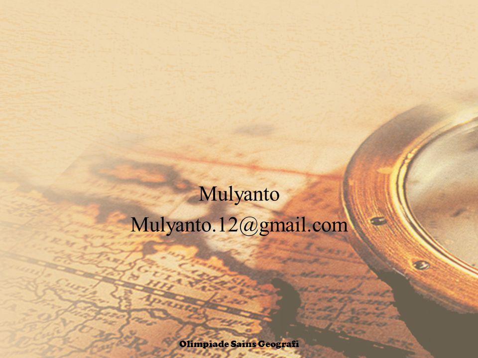 Mulyanto Mulyanto.12@gmail.com Olimpiade Sains Geografi