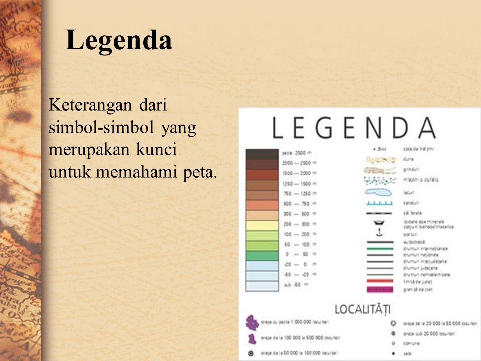 3. Legenda/Keterangan Legenda pada peta menerangkan arti dari simbol-simbol yang terdapat pada peta. Legenda itu harus dipahami oleh si pembaca peta,