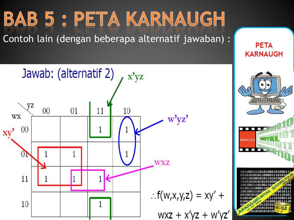 PETA KARNAUGH Contoh lain (dengan beberapa alternatif jawaban) :