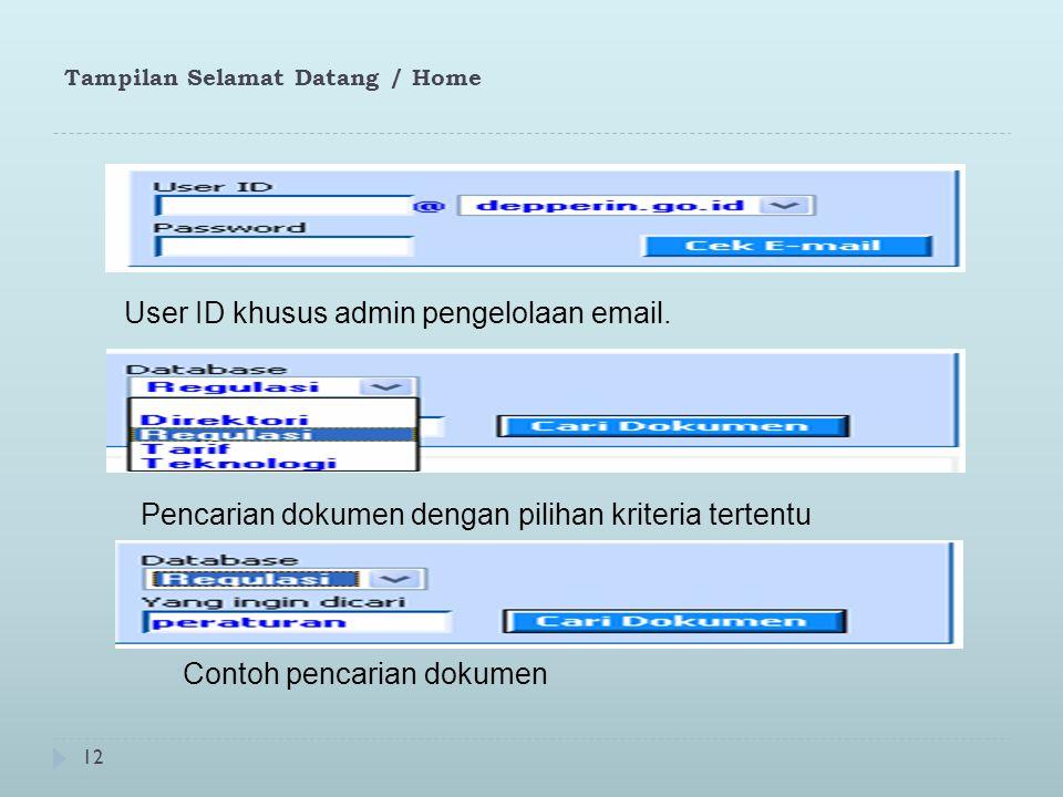 12 Tampilan Selamat Datang / Home User ID khusus admin pengelolaan email. Pencarian dokumen dengan pilihan kriteria tertentu Contoh pencarian dokumen