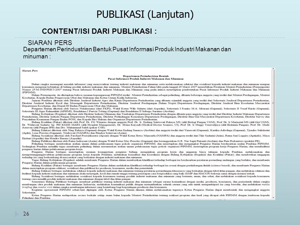 26 PUBLIKASI (Lanjutan) CONTENT/ISI DARI PUBLIKASI : SIARAN PERS Departemen Perindustrian Bentuk Pusat Informasi Produk Industri Makanan dan minuman :