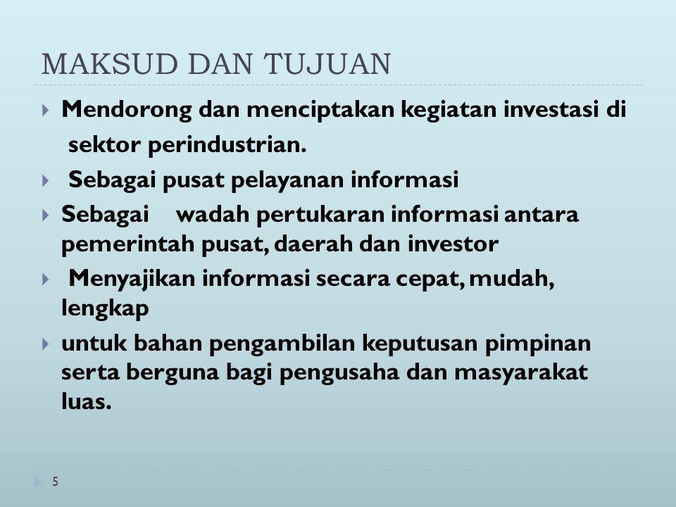 5 MAKSUD DAN TUJUAN  Mendorong dan menciptakan kegiatan investasi di sektor perindustrian.  Sebagai pusat pelayanan informasi  Sebagaiwadah pertuka
