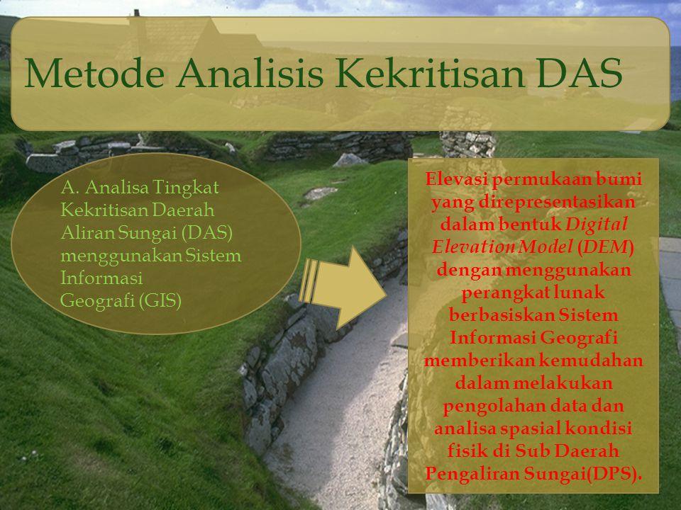 Metode Analisis Kekritisan DAS A. Analisa Tingkat Kekritisan Daerah Aliran Sungai (DAS) menggunakan Sistem Informasi Geografi (GIS) Elevasi permukaan