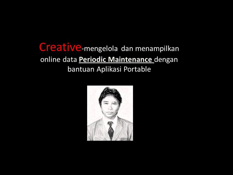 Creative -mengelola dan menampilkan online data Periodic Maintenance dengan bantuan Aplikasi Portable