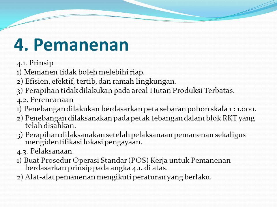 4.Pemanenan 4.1. Prinsip 1) Memanen tidak boleh melebihi riap.