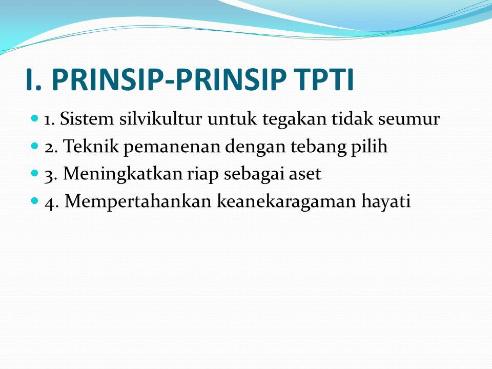 I.PRINSIP-PRINSIP TPTI  1. Sistem silvikultur untuk tegakan tidak seumur  2.