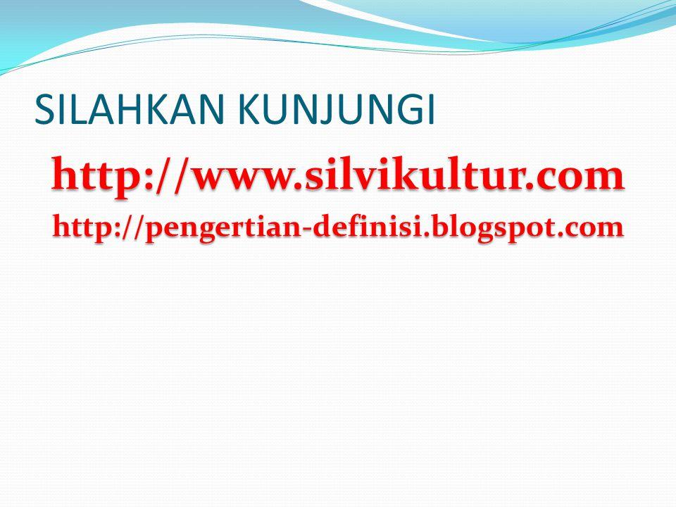 SILAHKAN KUNJUNGI http://www.silvikultur.comhttp://pengertian-definisi.blogspot.com