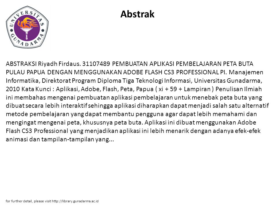 Abstrak ABSTRAKSI Riyadh Firdaus. 31107489 PEMBUATAN APLIKASI PEMBELAJARAN PETA BUTA PULAU PAPUA DENGAN MENGGUNAKAN ADOBE FLASH CS3 PROFESSIONAL PI. M