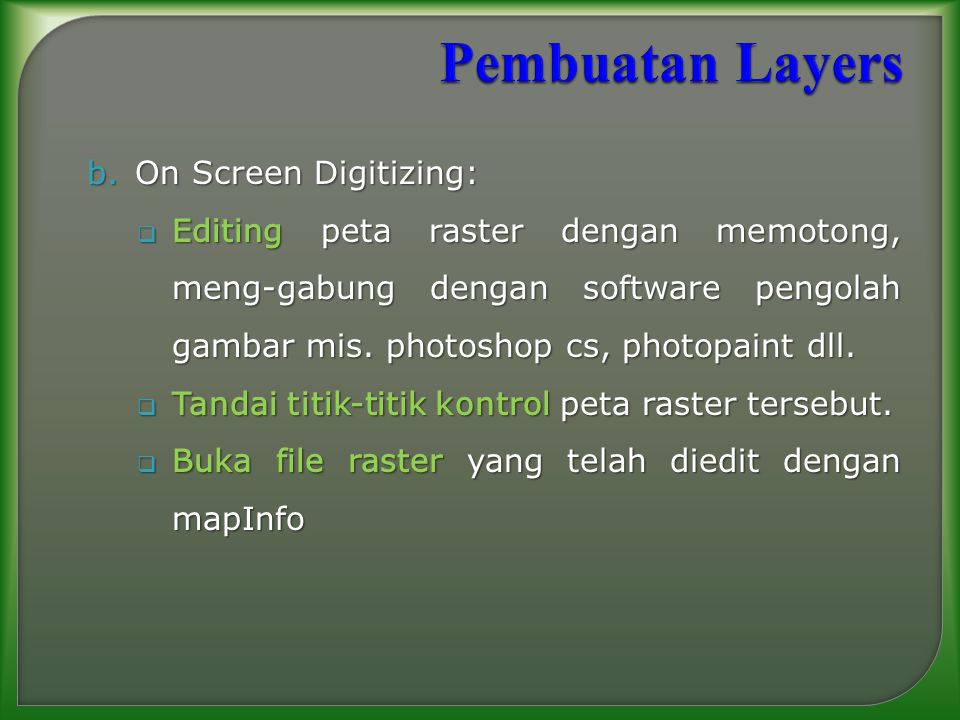 b.On Screen Digitizing:  Editing peta raster dengan memotong, meng-gabung dengan software pengolah gambar mis. photoshop cs, photopaint dll.  Tandai