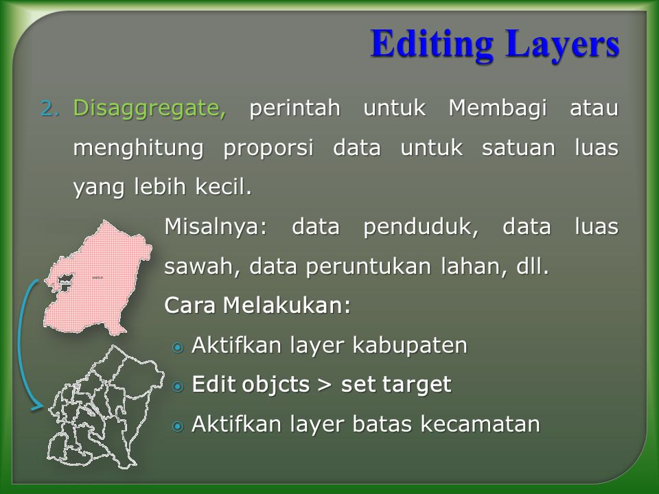 2. Disaggregate, perintah untuk Membagi atau menghitung proporsi data untuk satuan luas yang lebih kecil. Misalnya: data penduduk, data luas sawah, da