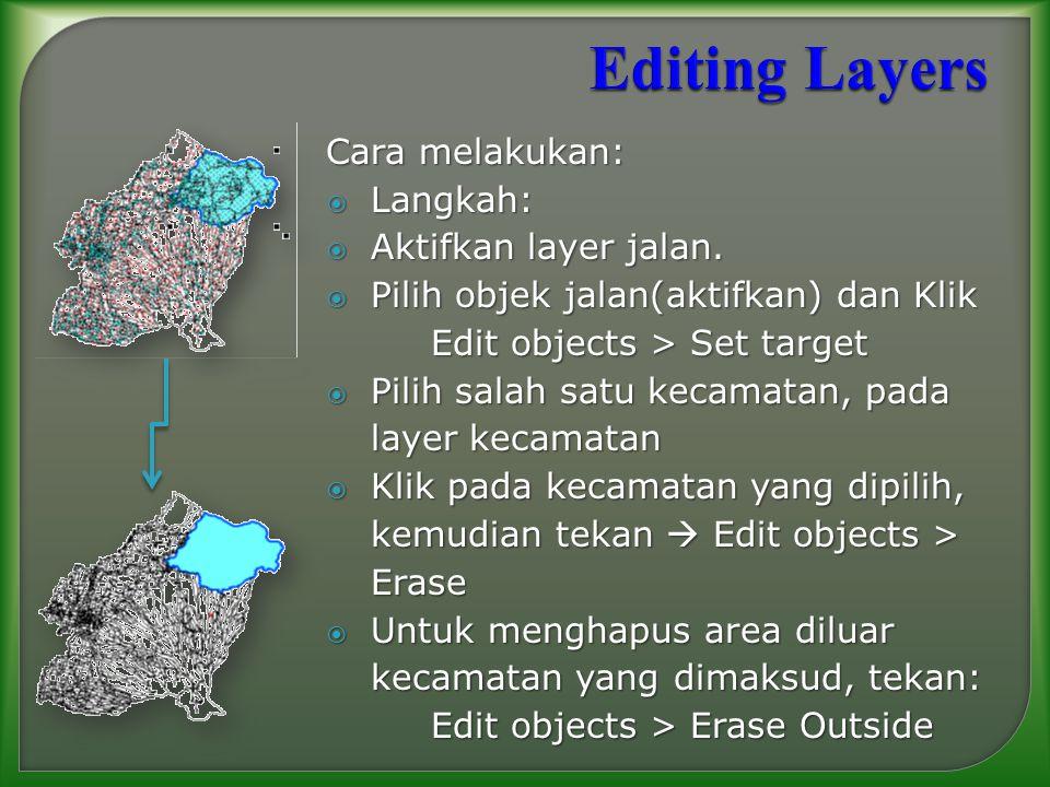 Cara melakukan:  Langkah:  Aktifkan layer jalan.  Pilih objek jalan(aktifkan) dan Klik Edit objects > Set target  Pilih salah satu kecamatan, pada