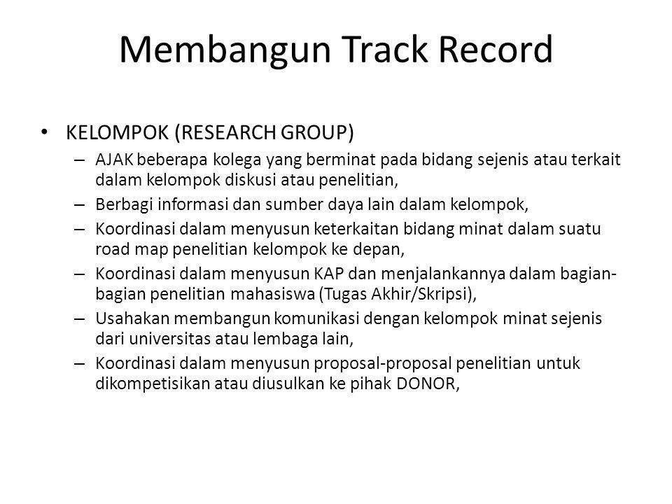 Membangun Track Record • PRIBADI PENELITI – Tentukan fokus dan bidang minat – Ikuti perkembangan bidang tersebut melalui publikasi dalam jurnal ilmiah