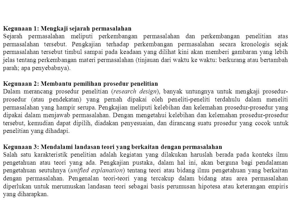 Kegunaan Tinjauan Pustaka Tinjauan pustaka mempunyai enam kegunaan, yaitu: (1) mengkaji sejarah permasalahan; (2) membantu pemilihan prosedur peneliti