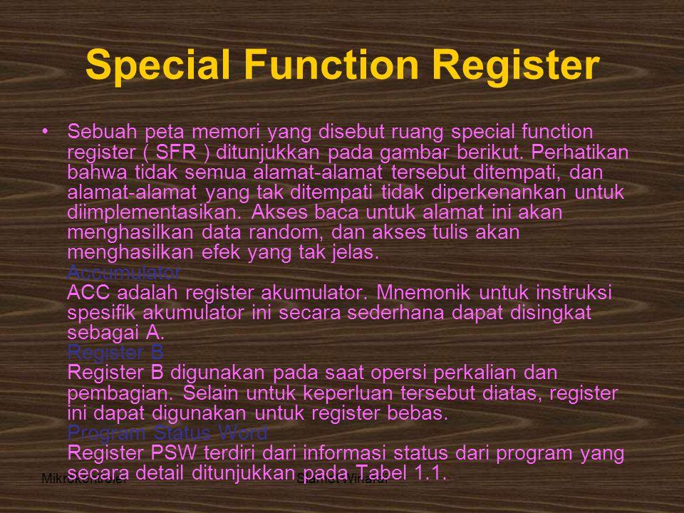 MikrokontrolerSlamet Winardi Special Function Register •Sebuah peta memori yang disebut ruang special function register ( SFR ) ditunjukkan pada gambar berikut.