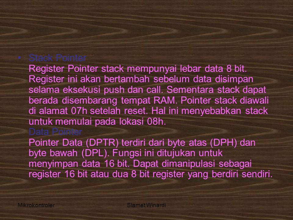 MikrokontrolerSlamet Winardi •Stack Pointer Register Pointer stack mempunyai lebar data 8 bit. Register ini akan bertambah sebelum data disimpan selam