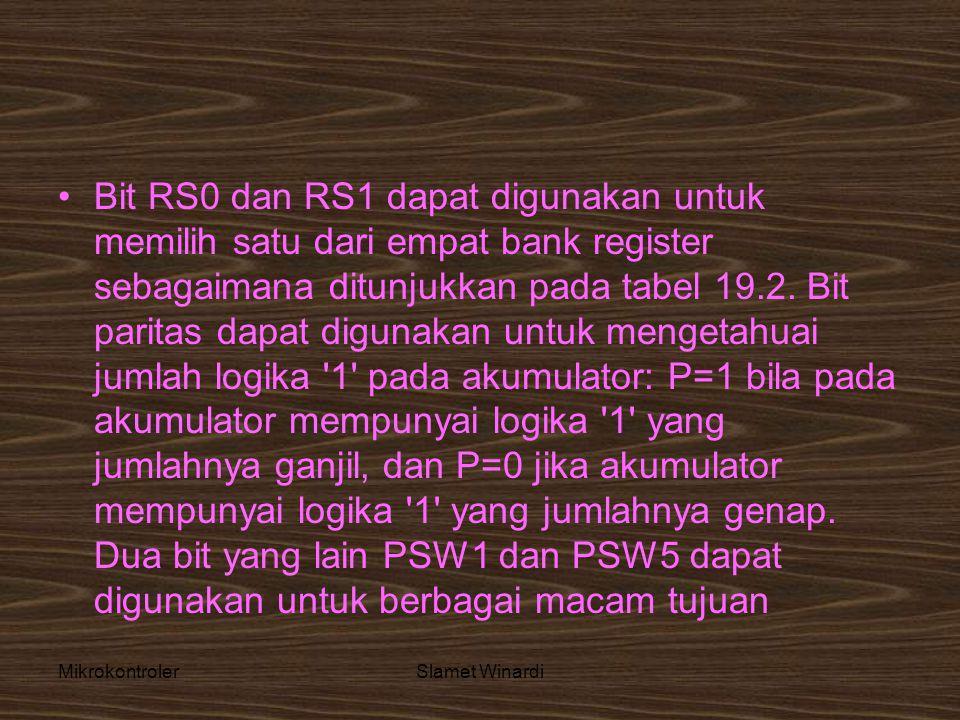 MikrokontrolerSlamet Winardi •Bit RS0 dan RS1 dapat digunakan untuk memilih satu dari empat bank register sebagaimana ditunjukkan pada tabel 19.2. Bit