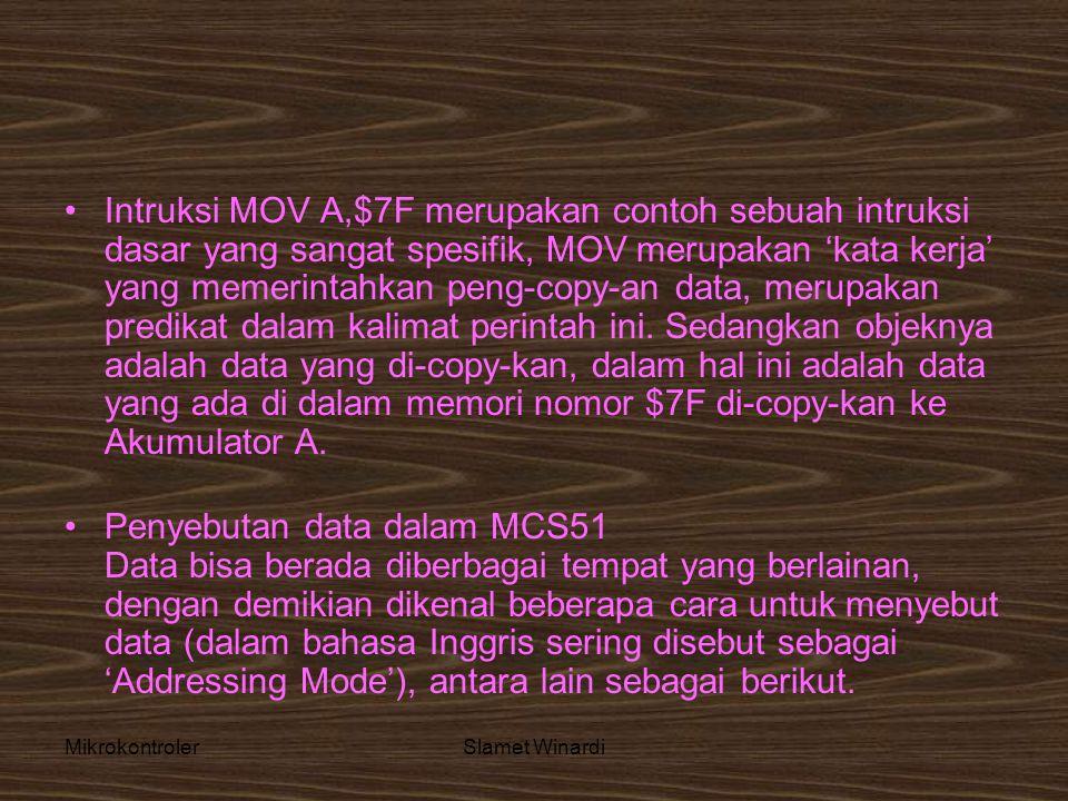 MikrokontrolerSlamet Winardi •Intruksi MOV A,$7F merupakan contoh sebuah intruksi dasar yang sangat spesifik, MOV merupakan 'kata kerja' yang memerintahkan peng-copy-an data, merupakan predikat dalam kalimat perintah ini.