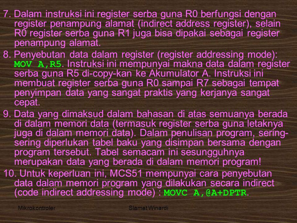 MikrokontrolerSlamet Winardi 7. Dalam instruksi ini register serba guna R0 berfungsi dengan register penampung alamat (indirect address register), sel