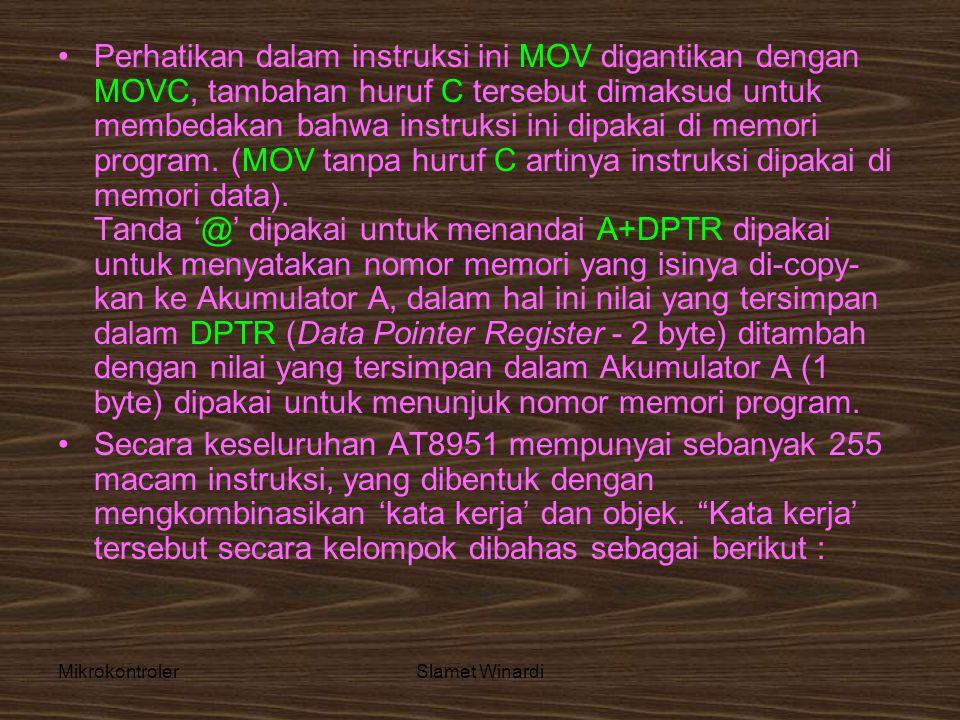 MikrokontrolerSlamet Winardi •Perhatikan dalam instruksi ini MOV digantikan dengan MOVC, tambahan huruf C tersebut dimaksud untuk membedakan bahwa ins