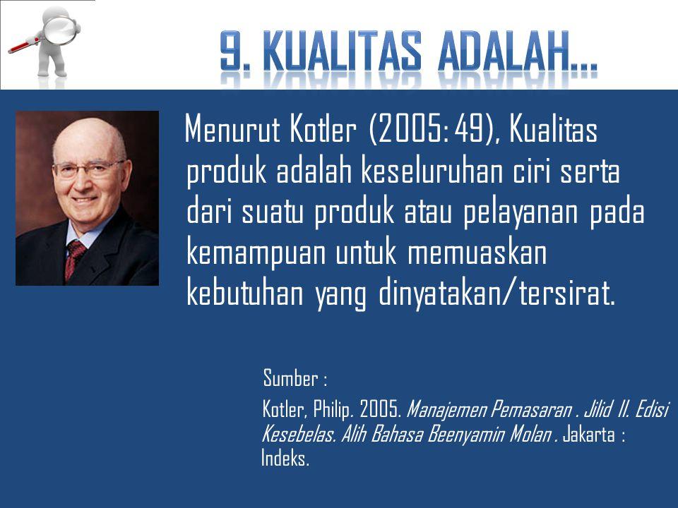 Menurut Kotler (2005: 49), Kualitas produk adalah keseluruhan ciri serta dari suatu produk atau pelayanan pada kemampuan untuk memuaskan kebutuhan yang dinyatakan/tersirat.