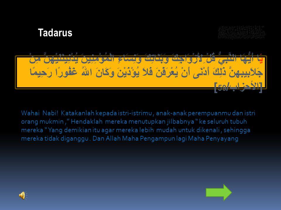 Tadarus يَا أَيُّهَا النَّبِيُّ قُلْ ِلأَزْوَاجِكَ وَبَنَاتِكَ وَنِسَاءِ الْمُؤْمِنِينَ يُدْنِينََلَيْهِنَّ مِنْ جَلاَبِيبِهِنَّ ذَلِكَ أَدْنَى أَنْ ي