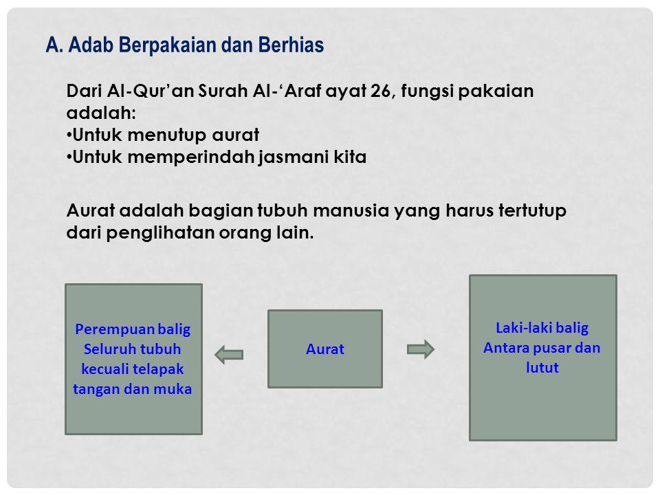 A. Adab Berpakaian dan Berhias Dari Al-Qur'an Surah Al-'Araf ayat 26, fungsi pakaian adalah: • Untuk menutup aurat • Untuk memperindah jasmani kita Au