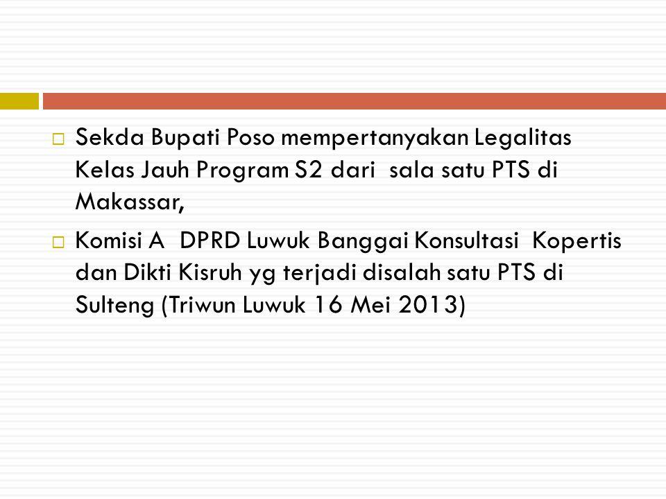  Sekda Bupati Poso mempertanyakan Legalitas Kelas Jauh Program S2 dari sala satu PTS di Makassar,  Komisi A DPRD Luwuk Banggai Konsultasi Kopertis d
