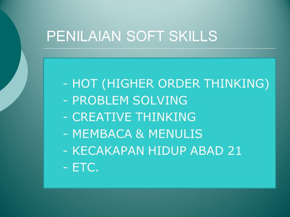 PENILAIAN SOFT SKILLS - HOT (HIGHER ORDER THINKING) - PROBLEM SOLVING - CREATIVE THINKING - MEMBACA & MENULIS - KECAKAPAN HIDUP ABAD 21 - ETC.