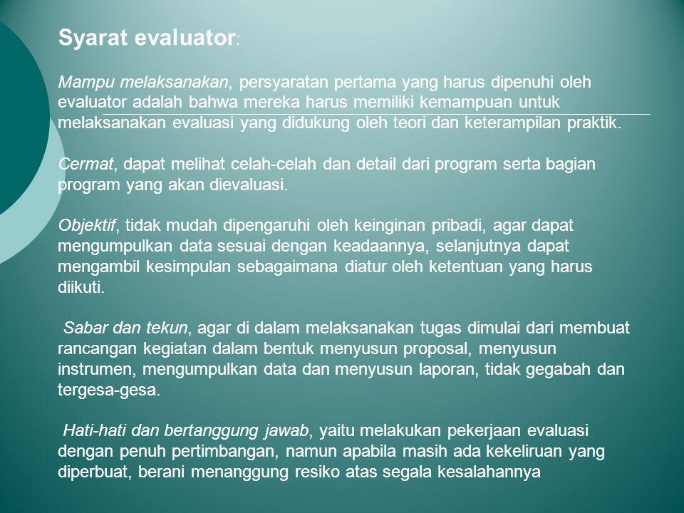 Syarat evaluator : Mampu melaksanakan, persyaratan pertama yang harus dipenuhi oleh evaluator adalah bahwa mereka harus memiliki kemampuan untuk melaksanakan evaluasi yang didukung oleh teori dan keterampilan praktik.