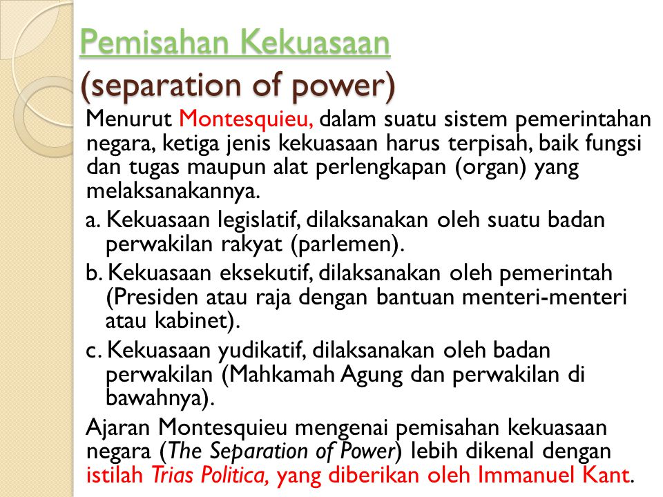 Pemisahan Kekuasaan Pemisahan Kekuasaan (separation of power) Pemisahan Kekuasaan Menurut Montesquieu, dalam suatu sistem pemerintahan negara, ketiga