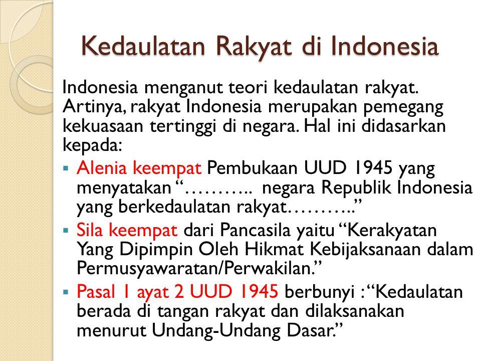 Kedaulatan Rakyat di Indonesia Indonesia menganut teori kedaulatan rakyat. Artinya, rakyat Indonesia merupakan pemegang kekuasaan tertinggi di negara.