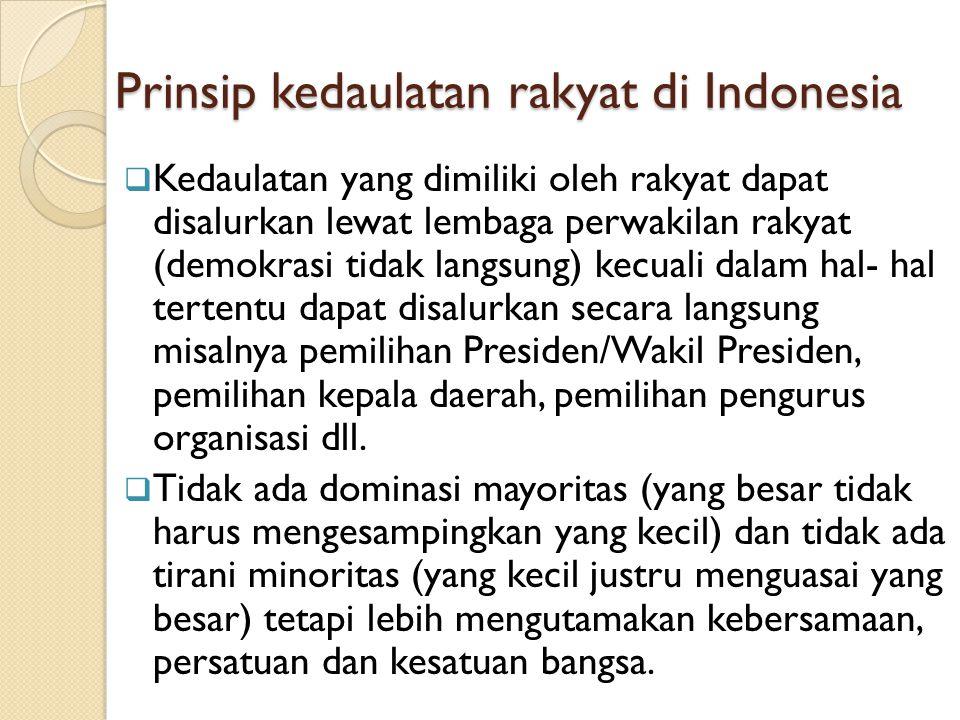 Prinsip kedaulatan rakyat di Indonesia  Kedaulatan yang dimiliki oleh rakyat dapat disalurkan lewat lembaga perwakilan rakyat (demokrasi tidak langsu