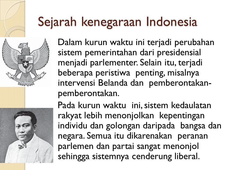 Sejarah kenegaraan Indonesia Dalam kurun waktu ini terjadi perubahan sistem pemerintahan dari presidensial menjadi parlementer. Selain itu, terjadi be